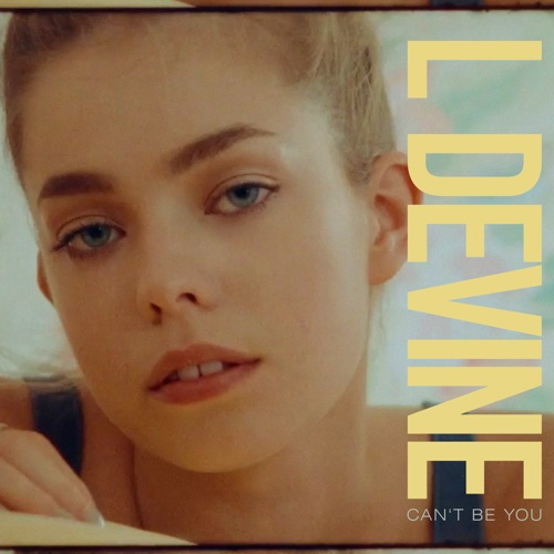 L Devine - Can't Be You