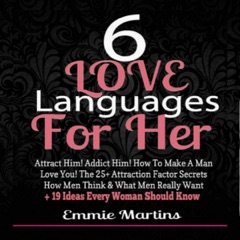 6 Love Languages for Her: Attract Him! Addict Him! How to Make a Man Love You!: The 25+ Attraction Factor Secrets: How Men Think & What Men Really Want + 19 Rules Every Woman Should Know to Get Him (Unabridged)