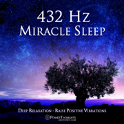 432 Hz Miracle Sleep: Deep Relaxation: Raise Positive Vibrations - PowerThoughts Meditation Club - PowerThoughts Meditation Club