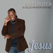Allen Pruitt, Jr - We've Come to Lift up Jesus
