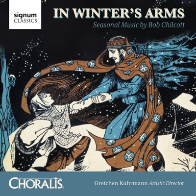 In Winter's Arms: Seasonal Music by Bob Chilcott - Various Artists, Choralis, Gretchen Kuhrmann, Cantus Primo Youth Choir & The Classical Brass Quintet album