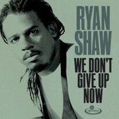 Ryan Shaw - We Don't Give up Now