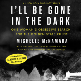 I'll Be Gone in the Dark: One Woman's Obsessive Search for the Golden State Killer (Unabridged) audiobook