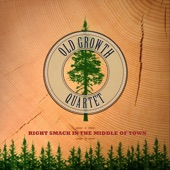 Old Growth Quartet - Right Smack in the Middle of Town