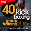 40 Kick Boxing Group Training 2018 Workout Session (40 Unmixed Compilation for Fitness & Workout 140 Bpm / 32 Count) - Various Artists