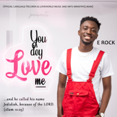 You Dey Love Me - E-Rock Official