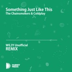 Something Just Like This (WIL3Y Unofficial Remix) [The Chainsmokers & Coldplay] - Single