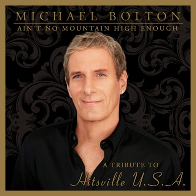 Ain't No Mountain High Enough (A Tribute to Hitsville USA) - Michael Bolton