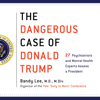 The Dangerous Case of Donald Trump: 27 Psychiatrists and Mental Health Experts Assess a President (Unabridged) - Bandy X. Lee - editor, M.D.
