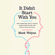 It Didn't Start With You: How Inherited Family Trauma Shapes Who We Are and How to End the Cycle (Unabridged)
