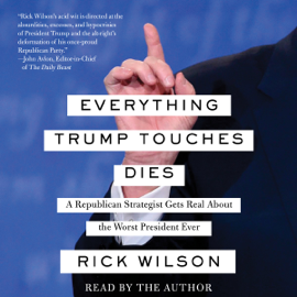 Everything Trump Touches Dies (Unabridged) - Rick Wilson mp3 download