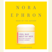 I Feel Bad About My Neck: And Other Thoughts on Being a Woman (Unabridged)