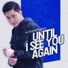 Until I See You Again - Alden Richards