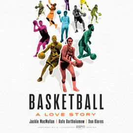 Basketball: A Love Story (Unabridged) audiobook