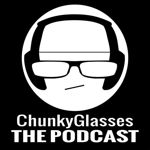 ChunkyGlasses: The Podcast by ChunkyGlasses com on Apple
