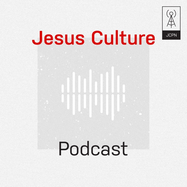 Jesus Culture Podcast By Jesus Culture On Apple Podcasts