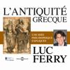 L'antiquité grecque : Une idée philosophique expliquée - Luc Ferry