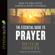 Dutch Sheets - The Essential Guide to Prayer: How to Pray with Power and Effectiveness