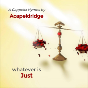 Acapeldridge - Whatever Is Just