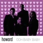 Howard - Ooh Baby Baby