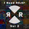I Need Relief (Vol 2) [feat. Various Artist]