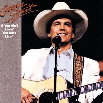 George Strait - If You Aint Lovin You Aint Livin Album Reviews