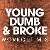 Young Dumb & Broke (Workout Remix)
