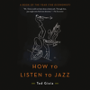Ted Gioia - How to Listen to Jazz (Unabridged)  artwork