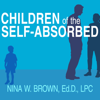 Children of the Self-Absorbed: A Grown-Up's Guide to Getting Over Narcissistic Parents - Nina W. Brown, Ed.D., LPC