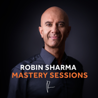 The Robin Sharma Mastery Sessions podcast