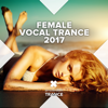 Female Vocal Trance 2017 - Various Artists