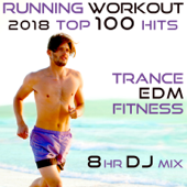 Running Workout 2018 Top 100 Hits Trance EDM Fitness 8 Hr DJ Mix