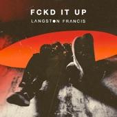 Langston Francis - Fckd It Up