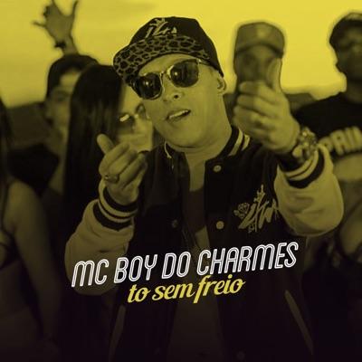 Tô Sem Freio - Single - MC Boy do Charmes