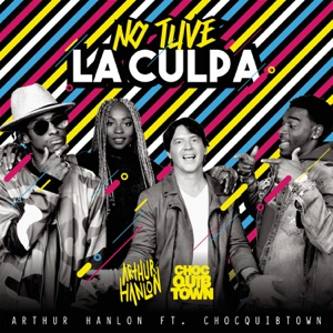Arthur Hanlon & ChocQuibTown - No Tuve la Culpa feat. ChocQuibTown