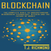 T.J. Richmond - Blockchain: The Complete Bible to Understanding Blockchain Technology, Bitcoin, and the Future of Money (Unabridged)  artwork