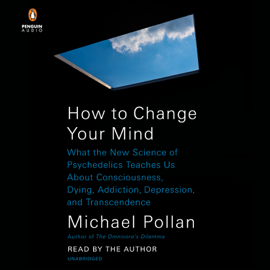How to Change Your Mind: What the New Science of Psychedelics Teaches Us About Consciousness, Dying, Addiction, Depression, and Transcendence (Unabridged) - Michael Pollan MP3 Download