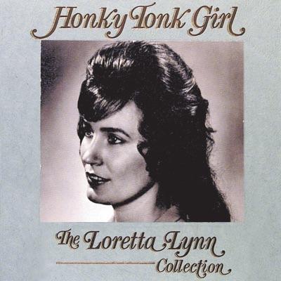 Honky Tonk Girl: The Loretta Lynn Collection - Loretta Lynn