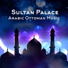 Sultan Palace: Arabic Ottoman Music – Beautiful Harem, Arabian Relaxation,  Turkish Instrumental Music de Secret Mindful Thoughts Oasis, Oriental