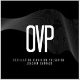 O.V.P. (Oscillation vibration pulsation)