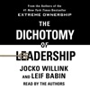 The Dichotomy of Leadership: Balancing the Challenges of Extreme Ownership to Lead and Win (Unabridged) AudioBook Download