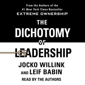 The Dichotomy of Leadership: Balancing the Challenges of Extreme Ownership to Lead and Win (Unabridged) - Jocko Willink & Leif Babin audiobook, mp3