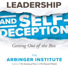 Leadership and Self-Deception: Getting out of the Box - The Arbinger Institute MP3 Download