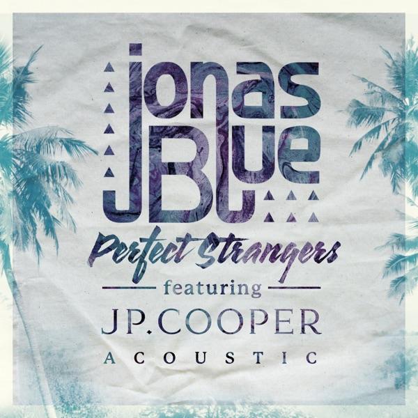 Jonas Blue feat. JP Cooper Perfect Strangers (2016)
