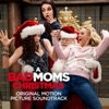 A Bad Moms Christmas - Official Soundtrack