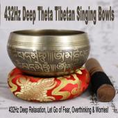 432Hz Deep Theta Tibetan Singing Bowls (432Hz Deep Relaxation, Let Go of Fear, Overthinking & Worries!)