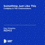 Something Just Like This (Day Kingsley Unofficial Remix) [The Chainsmokers & Coldplay] - Single