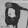 All I Want - Astrid Stowe & Sandra Child