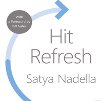 Satya Nadella & Bill Gates - foreword - Hit Refresh (Unabridged) artwork