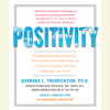 Barbara Fredrickson - Positivity: Groundbreaking Research Reveals How to Embrace the Hidden Strength of Positive Emotions, Overcome Negativity, and Thrive (Unabridged) artwork